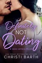 Definitely Not Dating ebook by Christi Barth