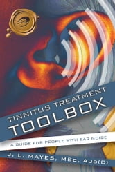 Tinnitus Treatment Toolbox - A Guide for People with Ear Noise ebook by J. L. Mayes