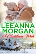 A Christmas Wish - A Sweet Small Town Christmas Romance ebook by Leeanna Morgan