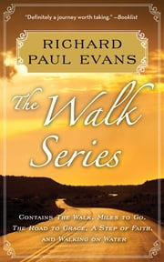 Richard Paul Evans: The Complete Walk Series eBook Boxed Set - The Walk, Miles to Go, Road to Grace, Step of Faith, Walking on Water ebook by Richard Paul Evans