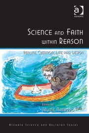Science and Faith within Reason - Reality, Creation, Life and Design ebook by Dr Jaume Navarro,Professor Ted Peters,Professor Roger Trigg,Professor J Wentzel van Huyssteen