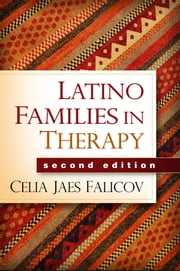 Latino Families in Therapy, Second Edition - A Guide to Multicultural Practice ebook by Celia Jaes Falicov, Ph.D.