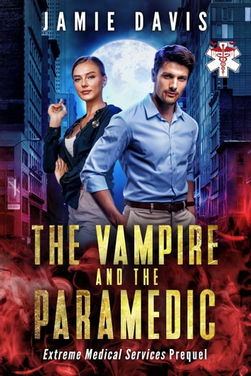The Vampire and the Paramedic - An Extreme Medical Services Prequel Novella ebook by Jamie Davis