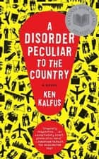 A Disorder Peculiar to the Country - A Novel ebook by Ken Kalfus