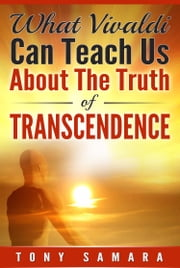 What Vivaldi Can Teach Us About the Truth of Transcendence ebook by Tony Samara