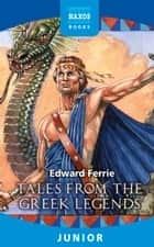 Tales from the Greek Legends ebook by Edward Ferrie