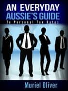 An Everyday Aussie's Guide to Personal Tax Rates ebook by Muriel Oliver