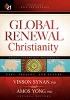 Global Renewal Christianity - Asia and Oceania Spirit-Empowered Movements: Past, Present, and Future ebook by Amos Yong, Vinson Synan