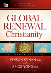 Global Renewal Christianity - Asia and Oceania Spirit-Empowered Movements: Past, Present, and Future ebook by Amos Yong,Vinson Synan