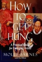 How to Get Hung ebook by Molly Barnes,Pat Hilton