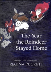 The Year the Reindeer Stayed Home ebook by Regina Puckett