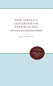 New Jersey's Jeffersonian Republicans - The Genesis of an Early Party Machine ebook by Carl E. Prince