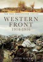 Western Front 1914-1916 - Mons, Le Cataeu, loos, the Battle of the Somme ebook by John Crehan, Martin Mace