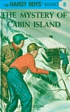 Hardy Boys 08: The Mystery of Cabin Island ebook by Franklin W. Dixon