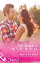 The Rancher Who Took Her In (Mills & Boon Cherish) (The Bachelors of Blackwater Lake, Book 4) ebook by Teresa Southwick
