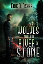 Wolves and the River of Stone ebook by Eric Asher