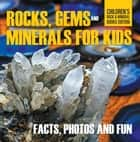 Rocks Gems and Minerals for Kids Facts Photos and Fun Childrens Rock Mineral Books Edition ebook by Baby Professor