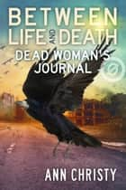 Between Life and Death: Dead Woman's Journal ebook by Ann Christy