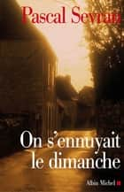 On s'ennuyait le dimanche - Journal 5 ebook by Pascal Sevran