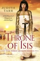 Throne of Isis - A thrilling tale of Cleopatra in Ancient Egypt ebook by Judith Tarr