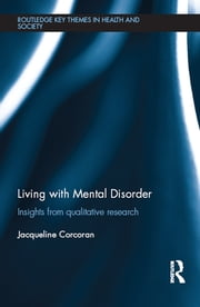 Living with Mental Disorder - Insights from Qualitative Research ebook by Jacqueline Corcoran