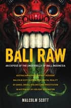 Bali Raw - An expose of the underbelly of Bali, Indonesia ebook by Malcolm Scott