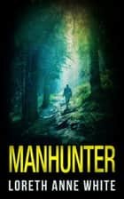 Manhunter (Mills & Boon Intrigue) ebook by Loreth Anne White