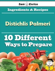 10 Ways to Use Distichlis Palmeri (Recipe Book) ebook by Lecia Mccray,Sam Enrico