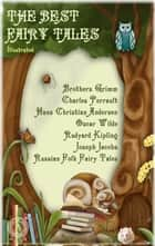 The Best Fairy Tales (Illustrated) ebook by Brothers Grimm, Charles Perrault, Hans Christian Andersen,...