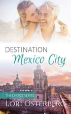 Destination Mexico City ebook by Lori Osterberg