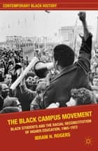 The Black Campus Movement ebook by I. Rogers