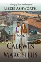 Caerwin & Marcellus ebook by Lizzie Ashworth