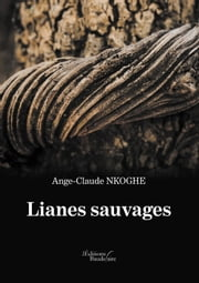 Lianes sauvages ebook by Ange-Claude NKOGHE