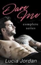 Dare Me - Complete Series ebook by Lucia Jordan