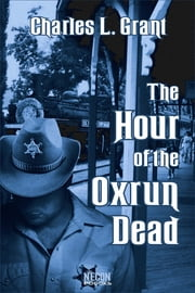 The Hour of the Oxrun Dead ebook by Charles L. Grant