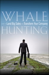 Whale Hunting - How to Land Big Sales and Transform Your Company ebook by Tom Searcy,Barbara Weaver Smith