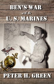 Ben's War with the U. S. Marines ebook by Peter H Green