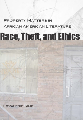 Race, Theft, and Ethics - Property Matters in African American Literature ebook by Lovalerie King