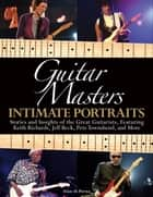 Guitar Masters - Intimate Portraits eBook by Alan Di Perna
