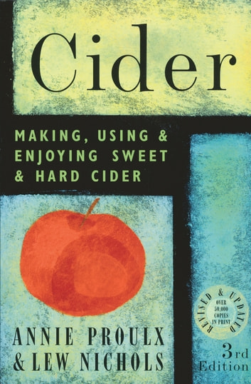 Cider - Making, Using & Enjoying Sweet & Hard Cider, 3rd Edition ebook by Lew Nichols,Annie Proulx