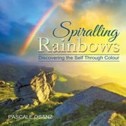 Spiralling Rainbows - Discovering the Self Through Colour ebook by Pascale Osanz