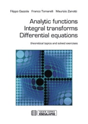 Analytic Functions Integral Transforms Differential Equations ebook by Filippo Gazzola,Franco Tomarelli,Maurizio Zanotti