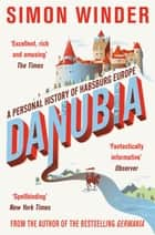 Danubia - A Personal History of Habsburg Europe ebook by Simon Winder