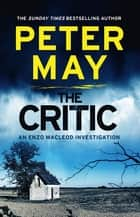 The Critic - An Enzo Macleod Investigation ebook by Peter May