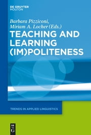Teaching and Learning (Im)Politeness ebook by Barbara Pizziconi,Miriam A. Locher