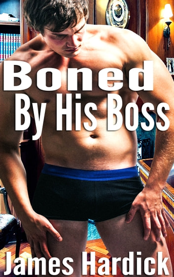 Boned By His Boss ebook by James Hardick