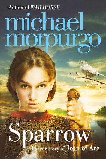 Sparrow: The Story of Joan of Arc ebook by Michael Morpurgo