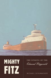 Mighty Fitz - The Sinking of the Edmund Fitzgerald ebook by Michael Schumacher