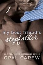 My Best Friend's Stepfather #1 ebook by Opal Carew