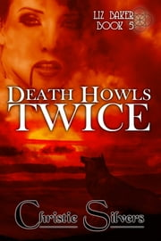 Death Howls Twice (Liz Baker, book 5) ebook by Christie Silvers